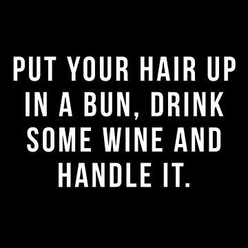 Poner el cabello en un moño, beber un poco de vino y manejarlo. de hopealittle