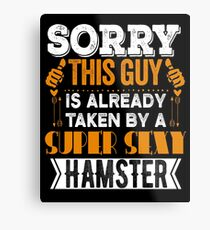 Sorry This Guy Is Already Taken By A Super Sexy Hamster Metal Print