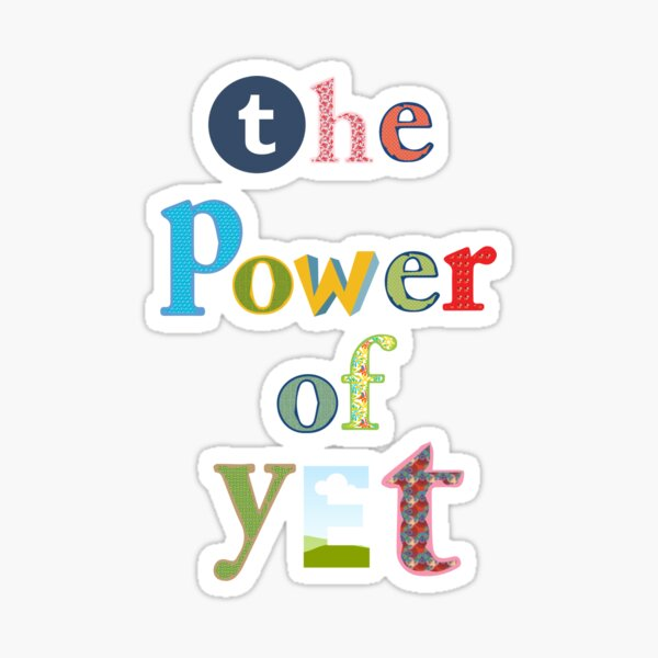 The Power Of Yet - Growth Mindset Sticker