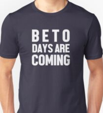 Beto Days Are Coming Unisex T-Shirt