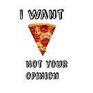 «Quiero pizza, no es tu opinión» de heyanna