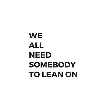 we all need somebody to lean on by IdeasForArtists