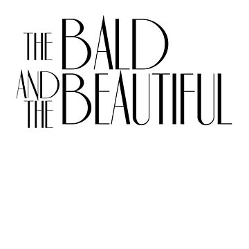 The Bald And The Beautiful Funny Parody Bold And Beautiful T Shirt by ravishdesigns