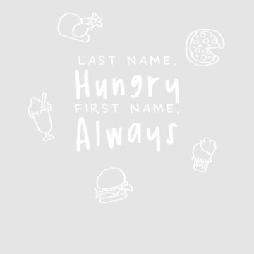 "Last Name ""Hungry"" - First Name ""Always"" by WordvineMedia"
