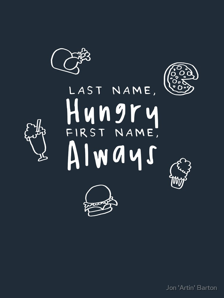 """Last Name """"Hungry"""" - First Name """"Always"""" by WordvineMedia"""