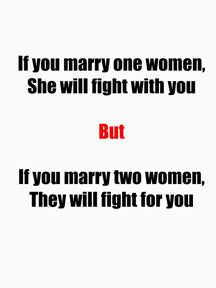 If you marry one women, she will fight with you, but... by DigitalStudio