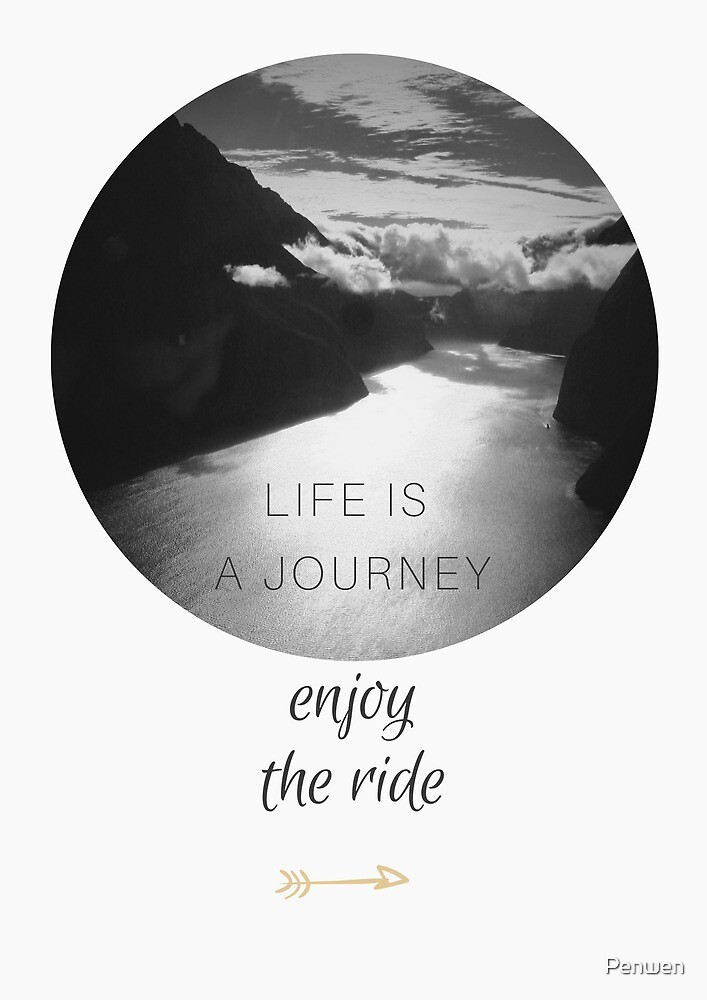 Life Is A Journey Enjoy the Ride by Penwen