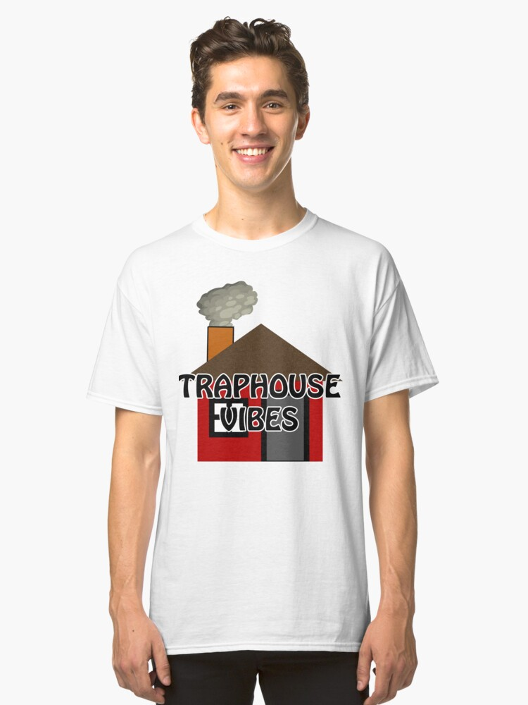 Traphouse Vibes Classic T-Shirt Front