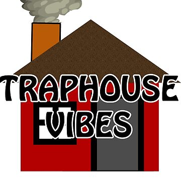 Traphouse Vibes by FabloFreshcoBar