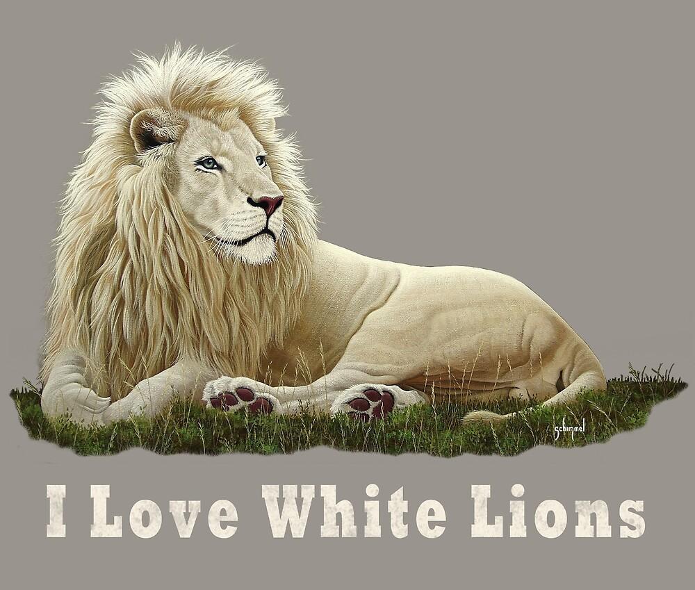I Love White Lions by Schim Schimmel