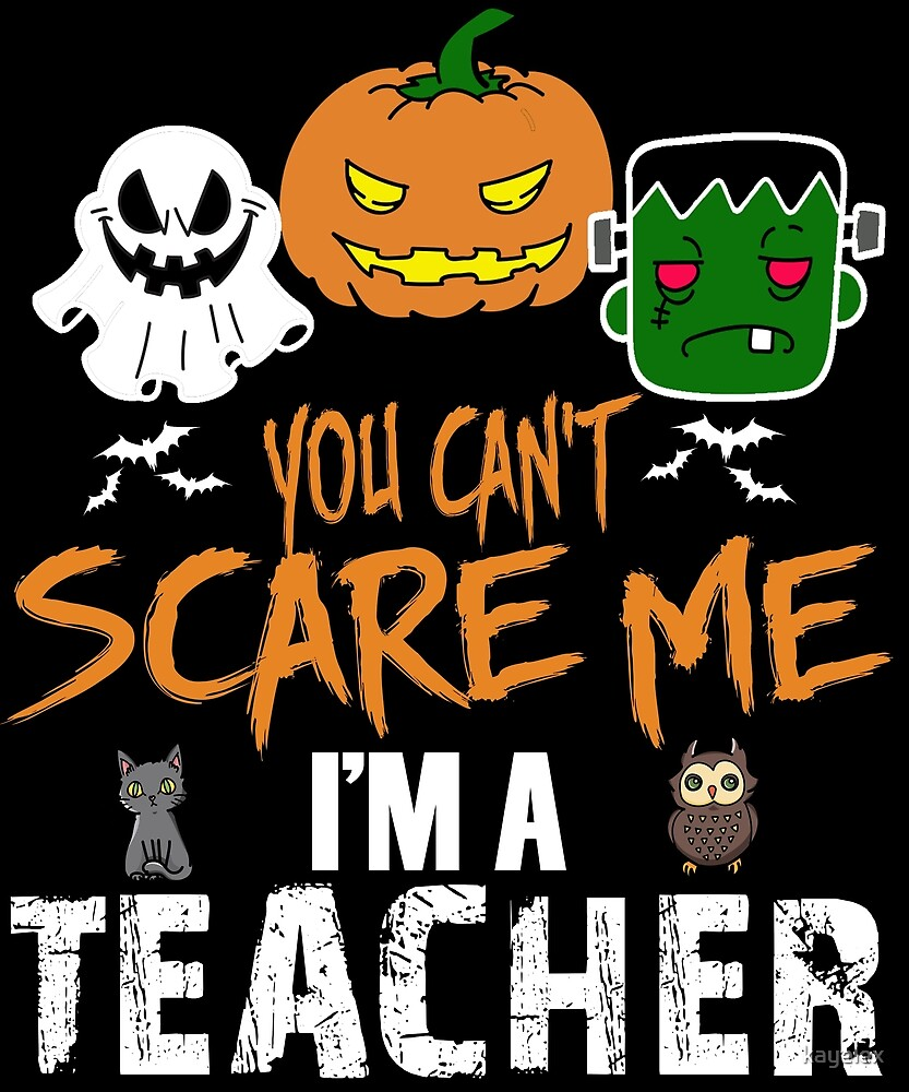 You Can't Scare Me I'm A Teacher Funny Halloween design by kayelex