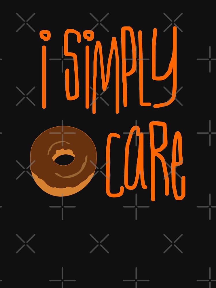 I simply donut care by BigTime