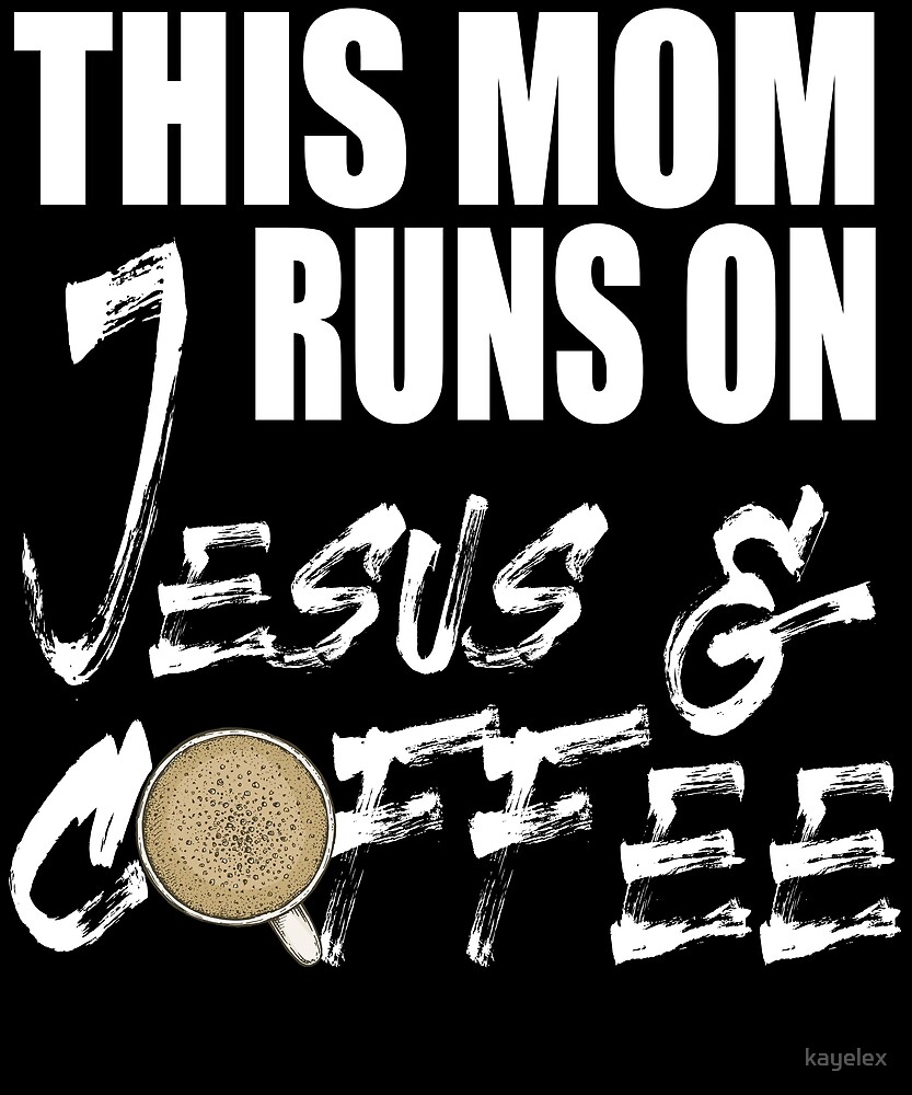 Mom Runs on Jesus and Coffee Christian Church Mother by kayelex