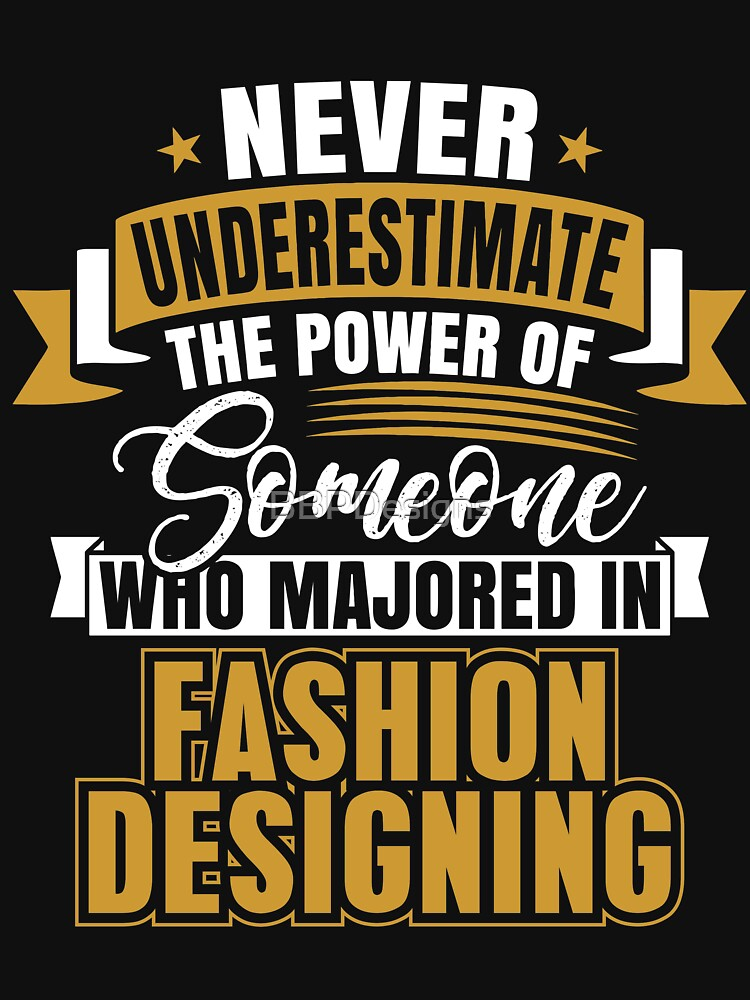 Never Underestimate The Power Of Someone Who Majored In Fashion Designing by BBPDesigns