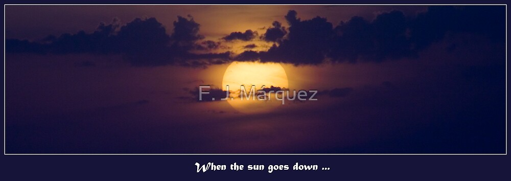 When the sun goes down ... by F. J. Márquez