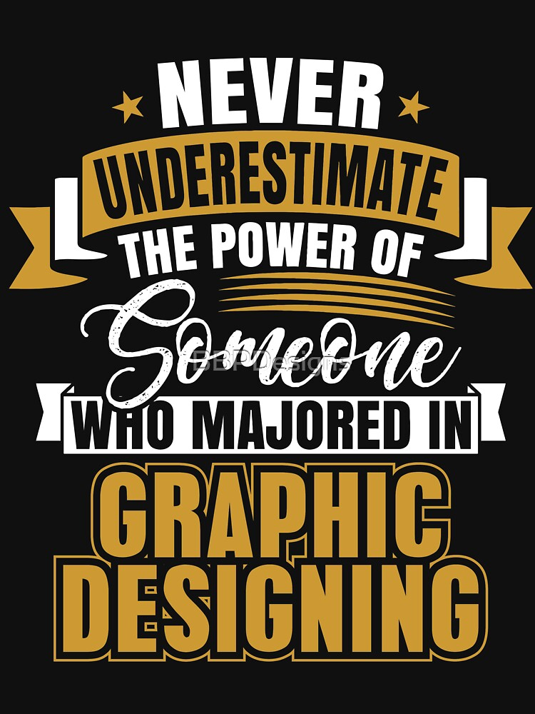 Never Underestimate The Power Of Someone Who Majored In Graphic Designing by BBPDesigns