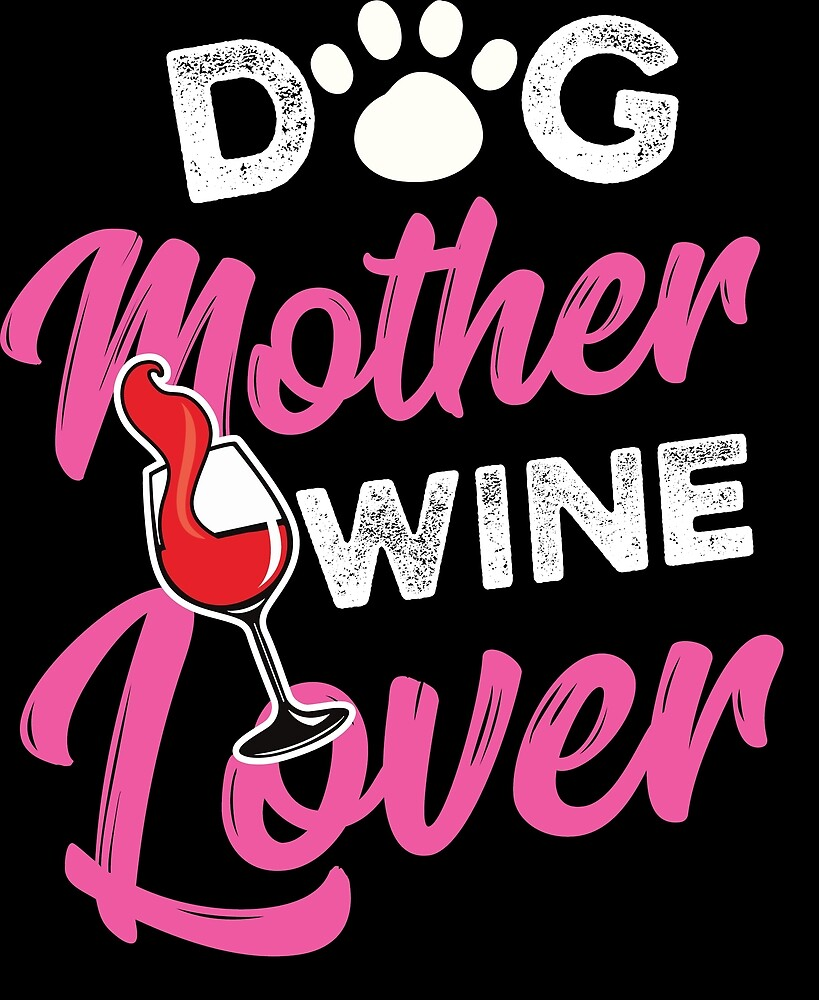 Dog Lover Mother Wine Lover Birthday Gift Idea by haselshirt