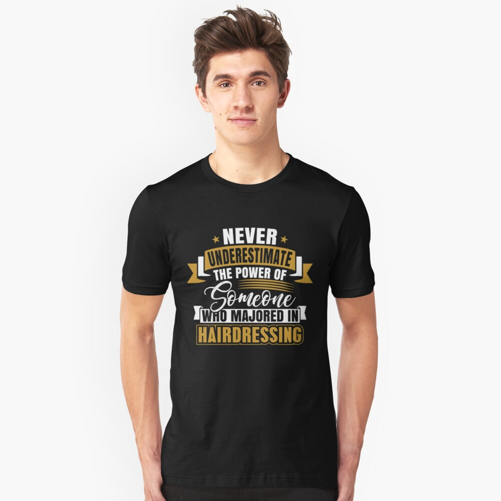 Never Underestimate The Power Of Someone Who Majored In Hairdressing Unisex T-Shirt Front