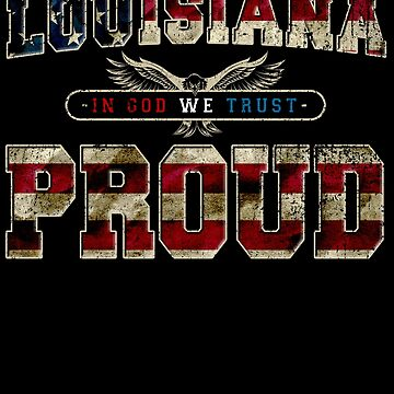 In God We Trust Louisiana Proud Awesome Design Gift US Flag by djpraxis