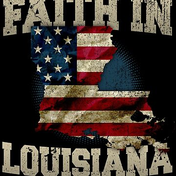 Faith In Louisiana US Flag Proud Strong Awesome Design Gift by djpraxis