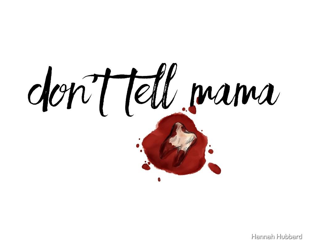 """""""don't tell mama"""" by Hannah Hubbard"""