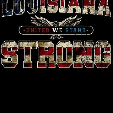 Louisiana United We Stand Proud Strong Great Design Gift US Flag by djpraxis