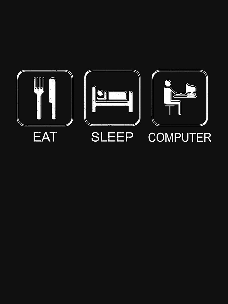 Eat Sleep Computer  by PseudoCavalier