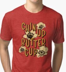 Chin Up Butter Cup Tri-blend T-Shirt