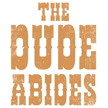 The Dude Abides by mikemaxdesigns