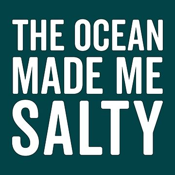 Ocean Made Me Salty Funny Quote by quarantine81