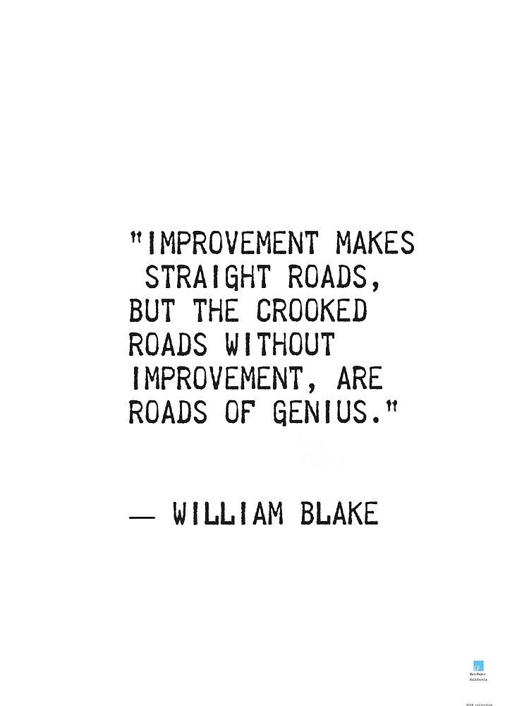 """""""Improvement makes strait roads, but the crooked roads without Improvement, are roads of Genius.""""  ― William Blake by Pagarelov"""