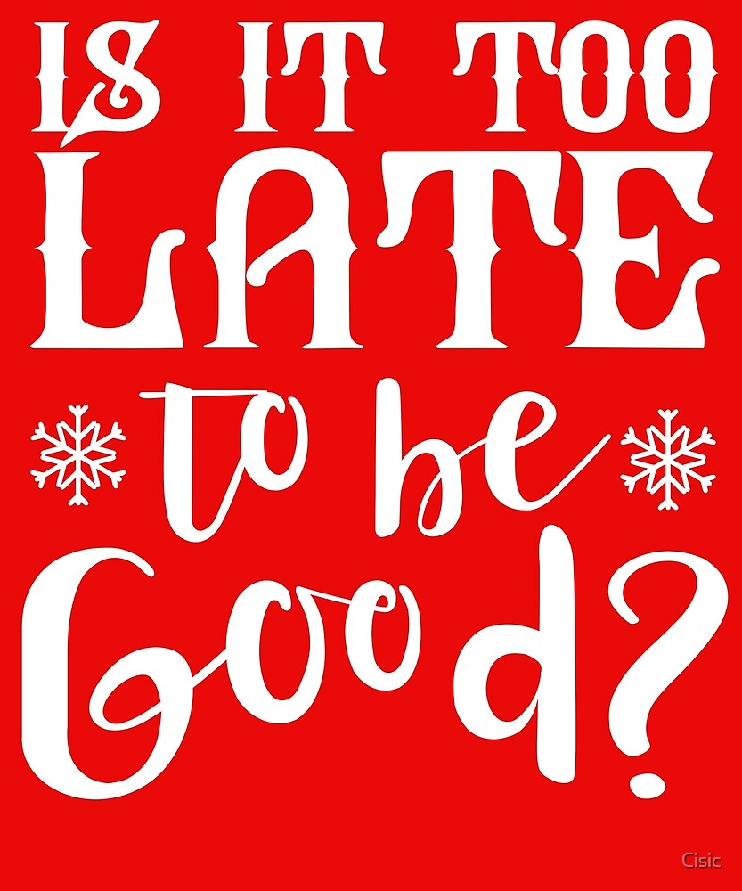 Is It too Late To Be Good | Christmas | Santa Claus by Cisic