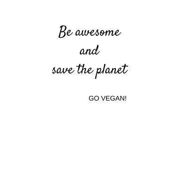 Be awsome. Go Vegan by veganchickpea