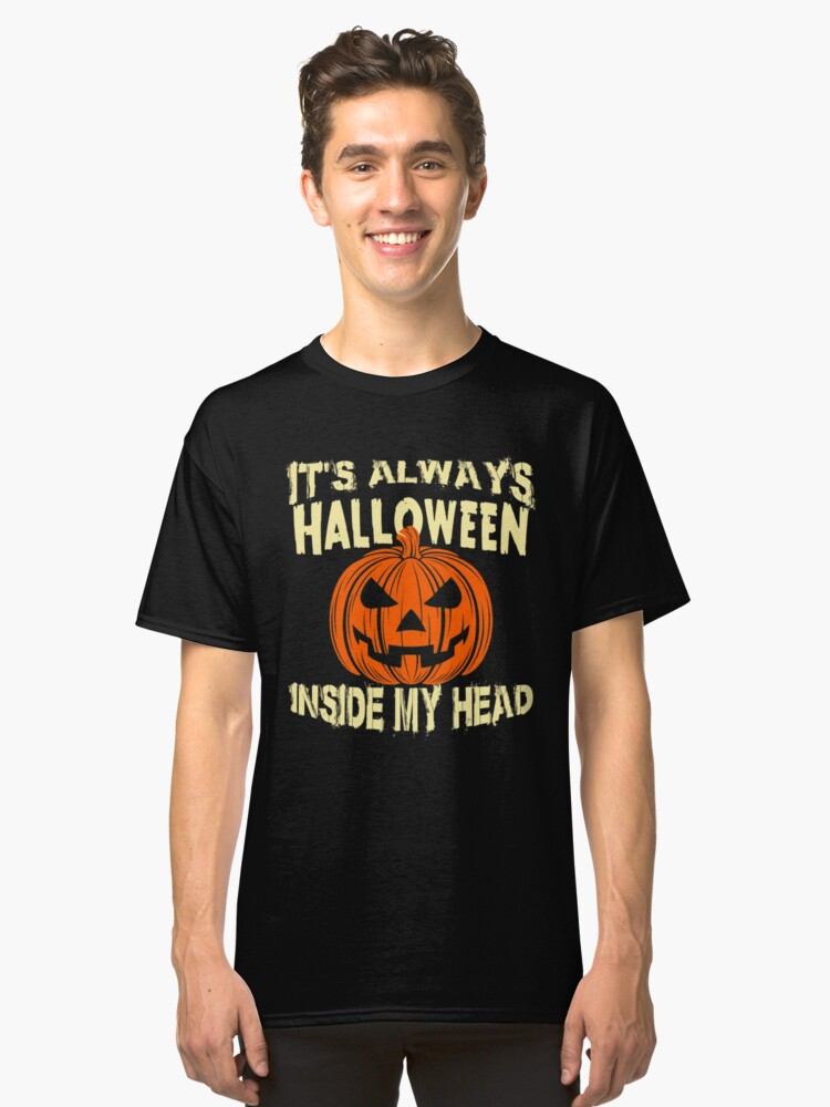 It's Always Halloween Inside My Head T-Shirt Classic T-Shirt Front