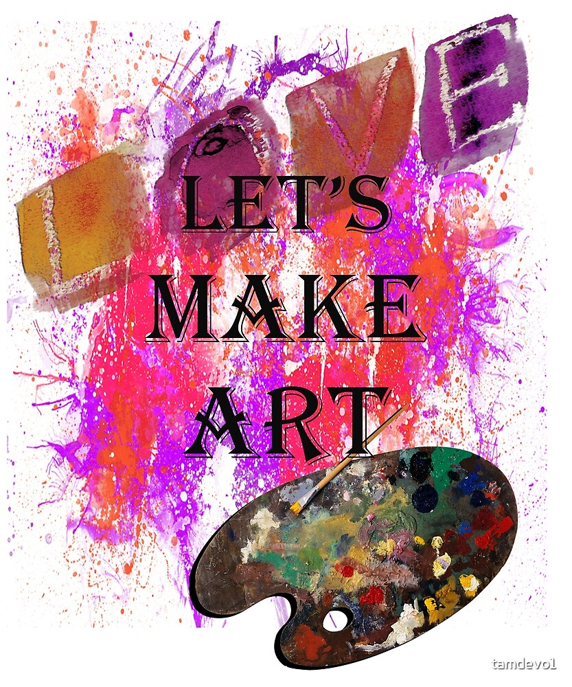 LET'S MAKE ART SPLATTER PAINT DESIGN AVAILABLE ON MANY PRODUCTS, shirts, mugs, bedding, pillows, clocks, cellphone cases, cards, stickers... by tamdevo1