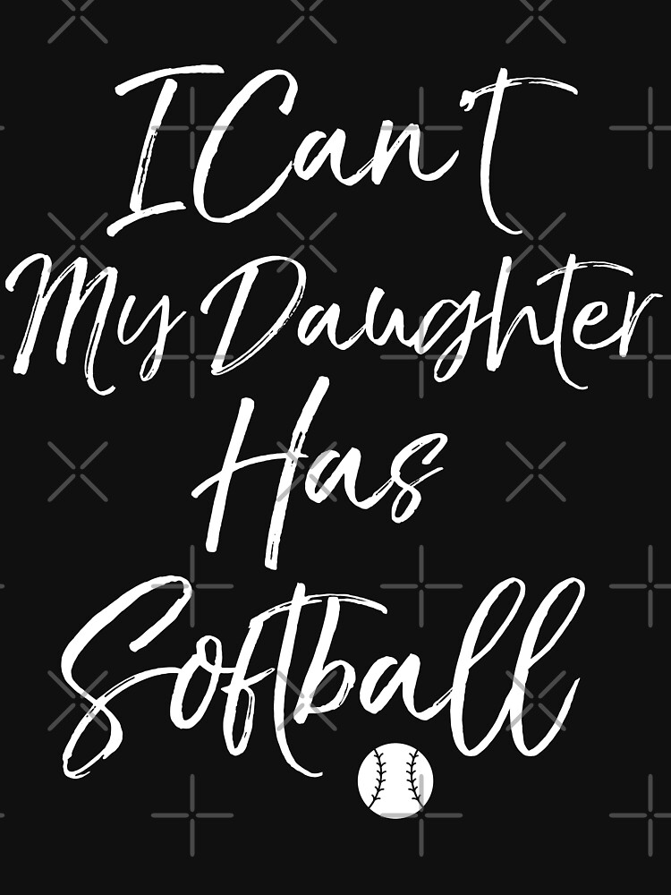 I Can't My Daughter Has Softbal by EcoKeeps