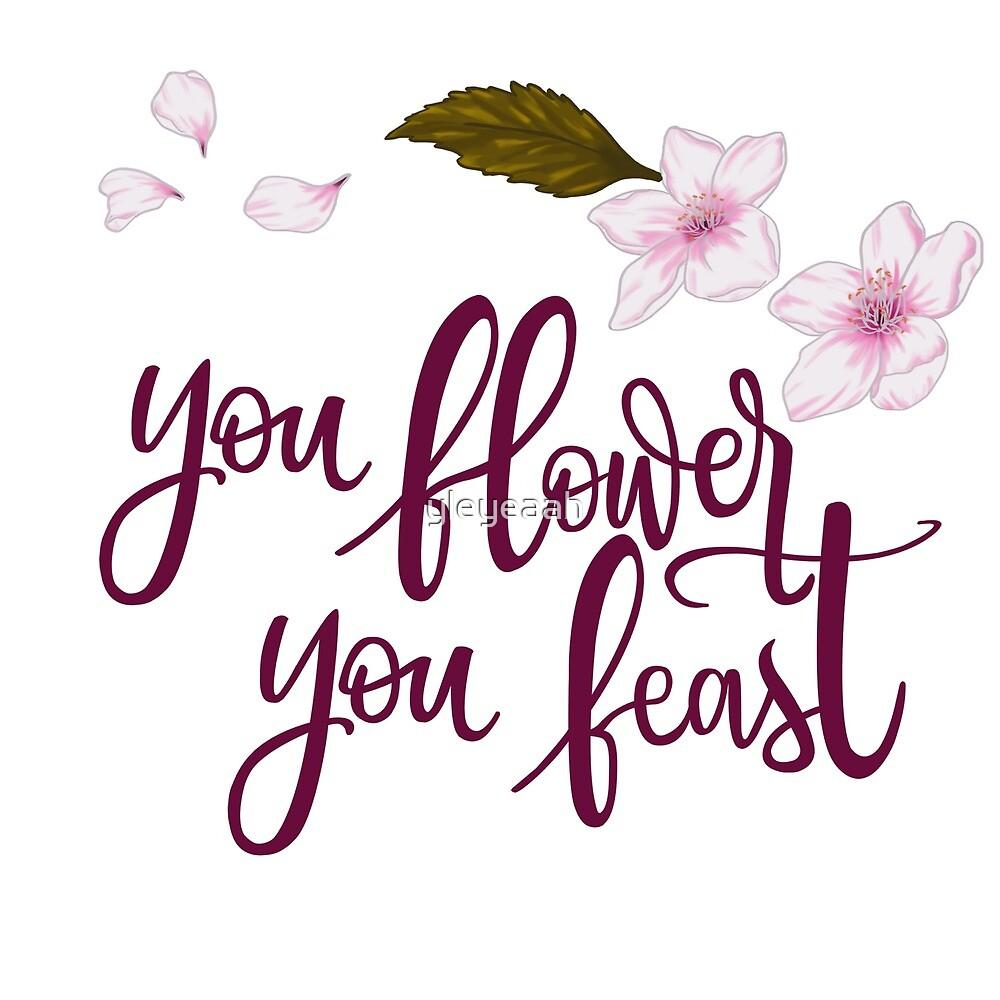 You Flower You Feast by yleyeaah