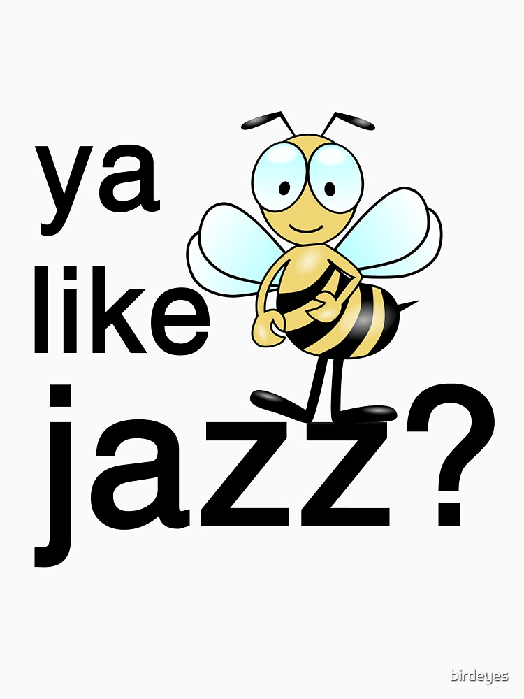 Ya Like Jazz t-shirt by birdeyes