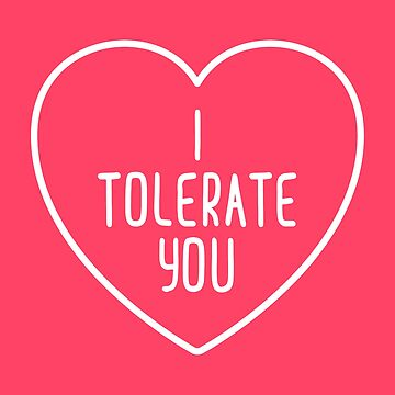 I Tolerate You Funny Quote by quarantine81