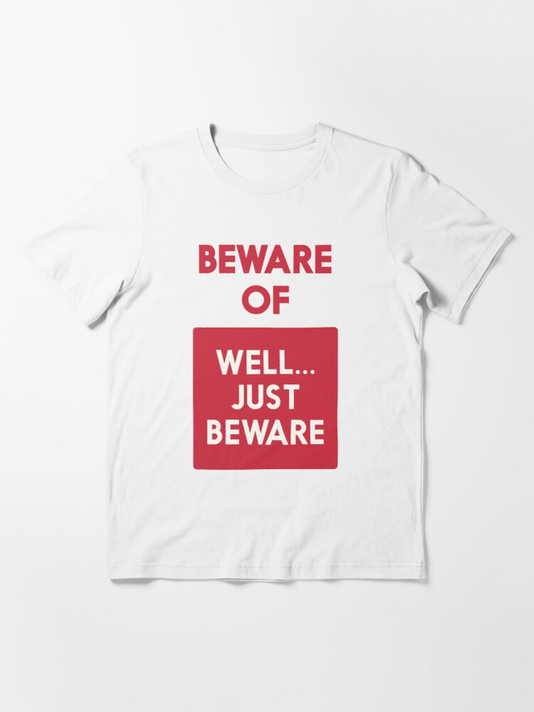 Beware Of Well Just Beware Vintage Art Print Gift Ideas For Him Man Cave Furniture Safety Hazard Sign Warning Signal T Shirt By Spallutos Redbubble