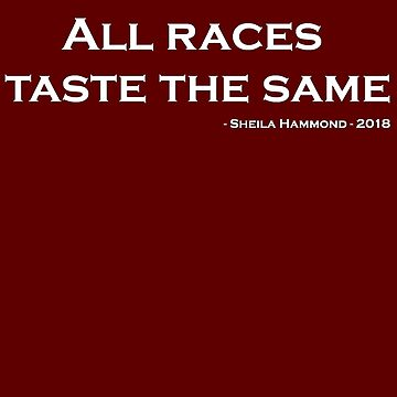 All Races Taste the Same by newbs
