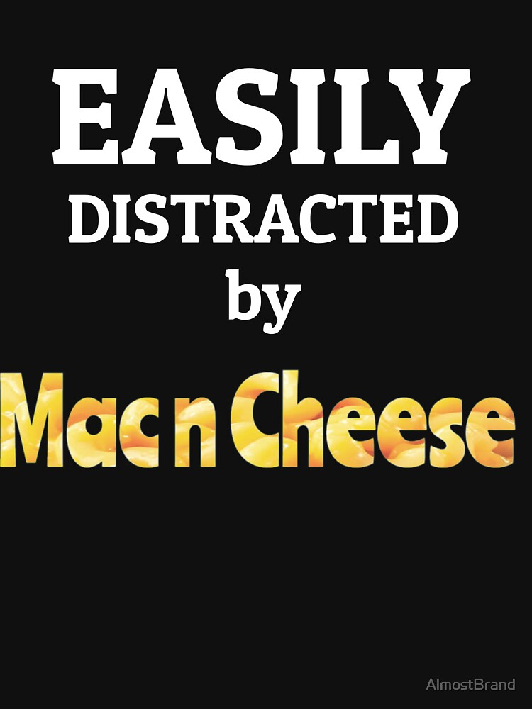 Mac and Cheese - Easily Distracted by Mac n Cheese by AlmostBrand