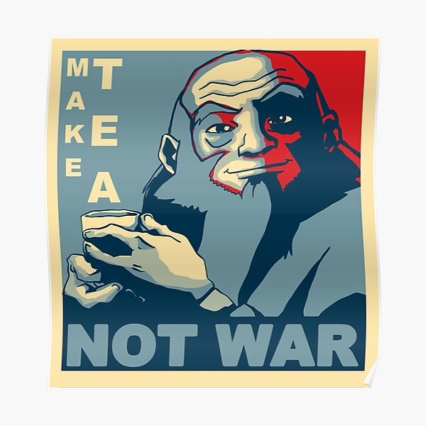 "Iroh ""Make Tea Not War"" Poster"