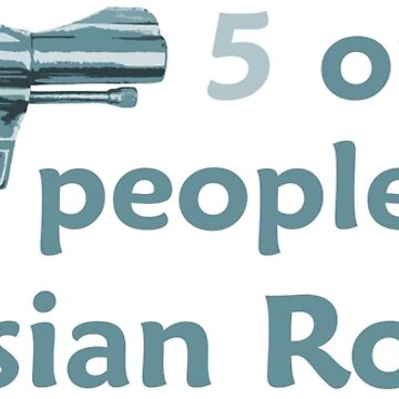 5 out of 6 people enjoy Russian Roulette by mikemaxdesigns
