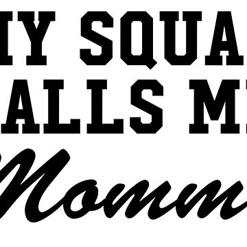 My Squad Calls Me Mommy by CarbonClothing