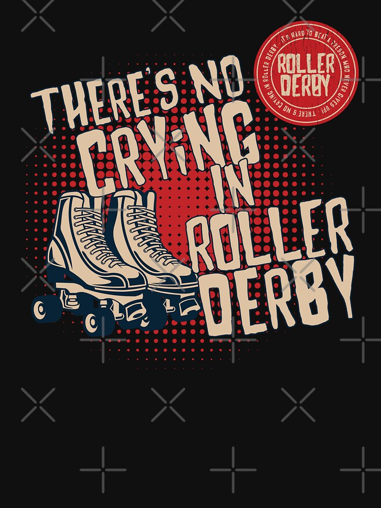 Roller Derby Funny Design - Theres No Crying In Roller Derby by kudostees
