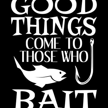 Good Things Come To Those Who Bait by coolfuntees