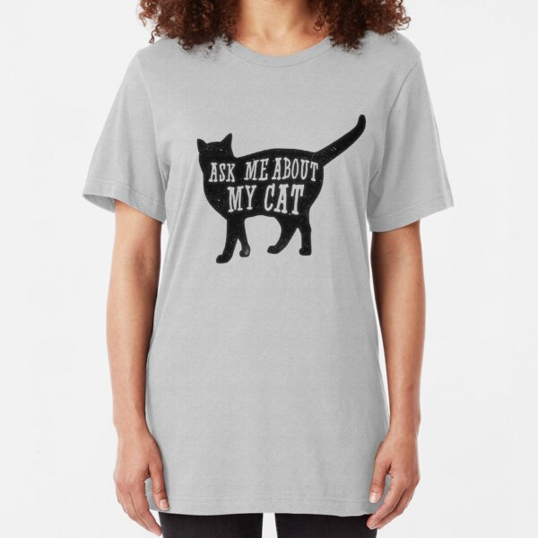 Ask me about my cat, funny cat owner, quote t-shirt Slim Fit T-Shirt