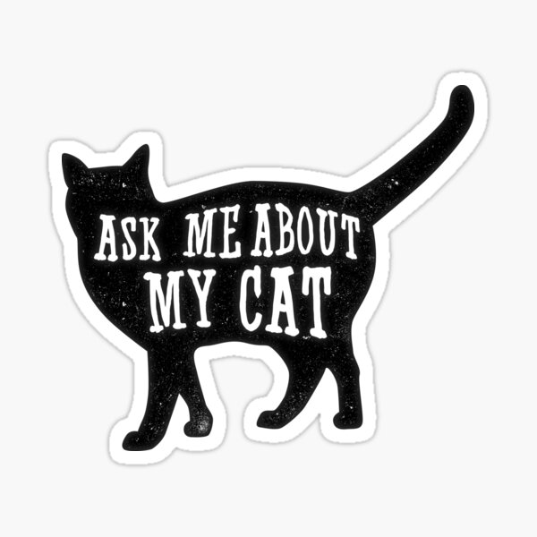 Ask me about my cat, funny cat owner, quote t-shirt Sticker