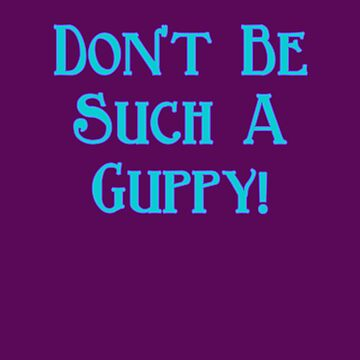 Don't Be Such A Guppy! by HarrisonAmy